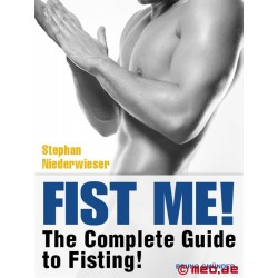 Fist Me ! MEO's Complete Guide to Fisting