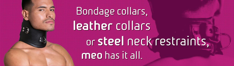 MEO est le spécialiste du bondage et BDSM. Que tu cherches un collier en cuir ou un collier bondage en acier, tu trouveras tout chez MEO.